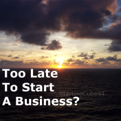 StartingCube44 - Too Late To Start A Business